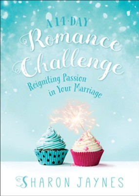 A 14-Day Romance Challenge: Reigniting Passion in Your Marriage  -     By: Sharon Jaynes