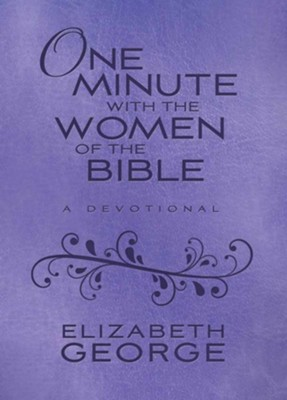 One Minute with the Women of the Bible: A Devotional  -     By: Elizabeth George