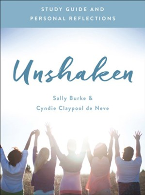 Unshaken Study Guide and Personal Reflections  -     By: Cyndie Claypool de Neve, Sally Burke