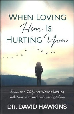 When Loving Him Is Hurting You: Hope and Help for Women Dealing with Narcissism and Emotional Abuse  -     By: David Hawkins
