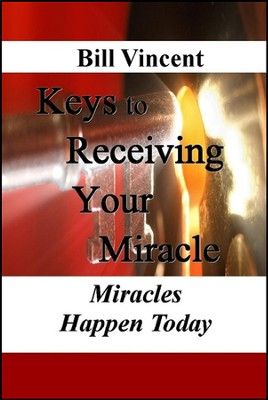 Keys to Receiving Your Miracle: Miracles Happen Today  -     By: Bill Vincent