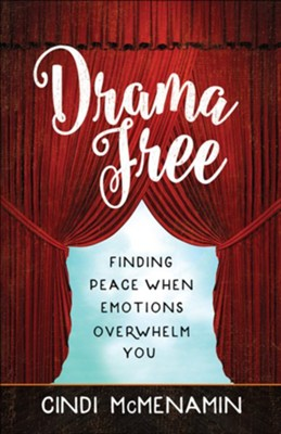 Drama Free: Finding Peace When Emotions Overwhelm You  -     By: Cindi McMenamin