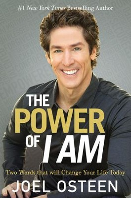 The Power of I Am: Two Words That Will Change Your Life Today  -     By: Joel Osteen