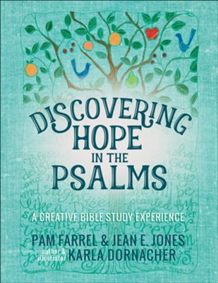 Discovering Hope in the Psalms: A Creative Bible Study Experience  -     By: Pam Farrel, Jean E. Jones, Karla Dornacher