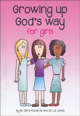 Growing Up God's Way: For Girls  -     By: Dr. Chris Richards, Dr. Liz Jones