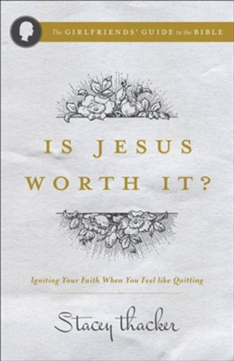 Is Jesus Worth It?: Igniting Your Faith When You Feel Like Quitting  -     By: Stacey Thacker
