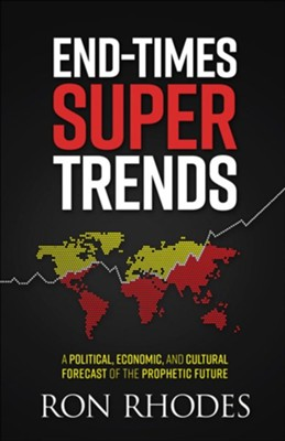 End-Times Super Trends: A Political, Economic, and Cultural Forecast of the Prophetic Future  -     By: Ron Rhodes
