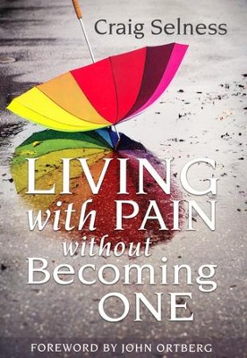 Living with Pain without Becoming One  -     By: Craig Selness