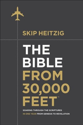The Bible from 30,000 Feet: Soaring Through the Scriptures from Genesis to Revelation  -     By: Skip Heitzig