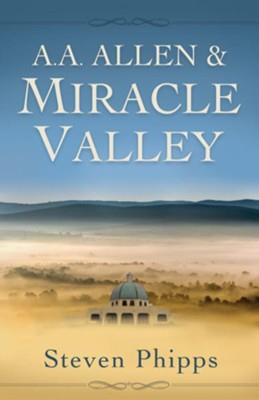 A. A. Allen & Miracle Valley - eBook  -     By: Steven Phipps