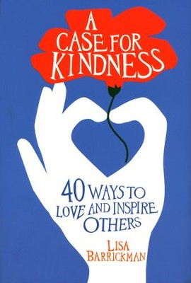 A Case for Kindness: 40 Ways to Spread Love and Inspire Others  -     By: Lisa Barrickman
