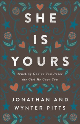 She Is Yours: Trusting God As You Raise the Girl He Gave You  -     By: Jonathan Pitts, Wynter Pitts