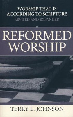Reformed Worship: Worship That Is According To Scripture (Revised and Expanded)  -     By: Terry Johnson