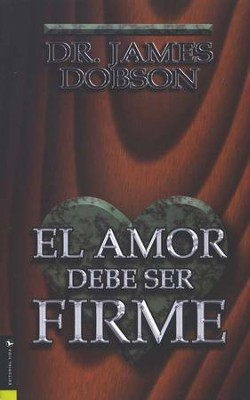 Amor Debe Ser Firme - El, Love Must Be Tough   -     By: Dr. James Dobson