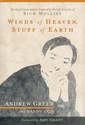 Winds of Heaven, Stuff of Earth: Spiritual Conversations  Inspired by the Life and Lyrics of Rich Mullins  -     By: Andrew Greer, Randy Cox