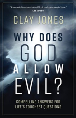 Why Does God Allow Evil?: Compelling Answers for Life's Toughest Questions  -     By: Clay Jones