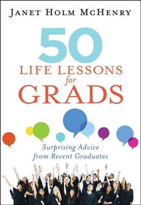 50 Life Lessons for Grads: Surprising Advice from Recent Graduates                               -     By: Janet McHenry