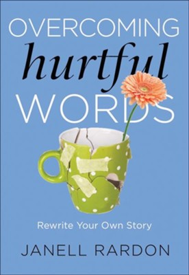 Overcoming Hurtful Words: Rewrite Your Own Story  -     By: Janell Rardon MA