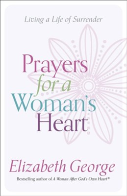 Prayers for a Woman's Heart: Living a Life of Surrender   -     By: Elizabeth George