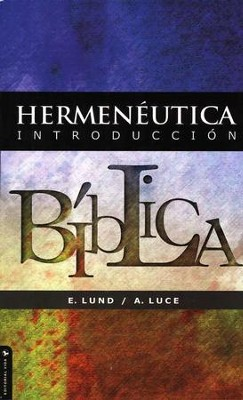 Hermen&#233utica: Introducci&#243n B&#237blica  (Hermeneutics: Bible Introduction)  -     By: E. Lund, Alice E. Luce