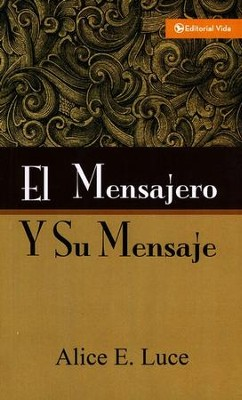 El Mensajero y Su Mensaje  (The Messenger and His Message)   -     By: Alice E. Luce