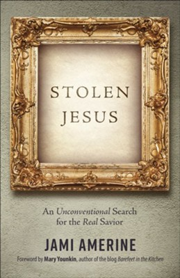 Stolen Jesus: An Unconventional Search for the Real Savior  -     By: Jami Amerine