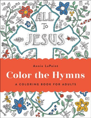 Color the Hymns: A Coloring Book for Adults  -     By: Annie LaPoint