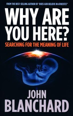 Why Are You Here?: Searching For The Meaning Of Life  -     By: John Blanchard