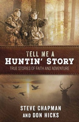 Tell Me a Huntin' Story: True Stories of Faith and Adventure  -     By: Steve Chapman, Don Hicks