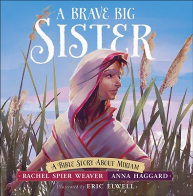 A Brave Big Sister: A Bible Story About Miriam  -     By: Rachel Spier Weaver, Anna Haggard     Illustrated By: Eric Elwell