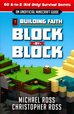 Building Faith Block by Block: [An Unofficial Guide] 80 A-to-Z (Kid Only) Survival Secrets  -     By: Michael Ross, Christopher Ross