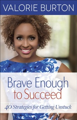 Brave Enough to Succeed: 40 Strategies for Getting Unstuck  -     By: Valorie Burton