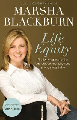 Life Equity: Realize Your True Value and Pursue Your Passions at Any Stage in Life - eBook  -     By: Marsha Blackburn