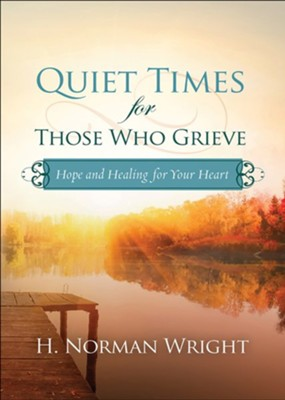 Quiet Times for Those Who Grieve: Hope and Healing for Your Heart  -     By: H. Norman Wright