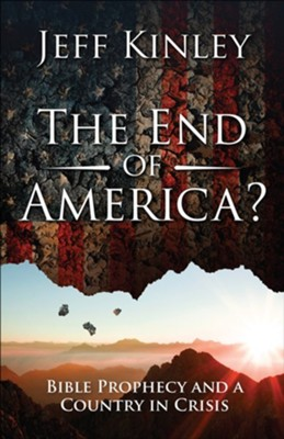 The End of America? Bible Prophecy and a Country in Crisis  -     By: Jeff Kinley