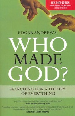 Who Made God?: Searching for a Theory of Everything,  3rd Edition  -     By: Edgar Andrews