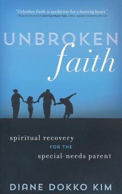 Unbroken Faith: Spiritual Recovery for the Special Needs Parent  -     By: Diane Dokko Kim