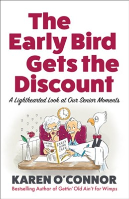 The Early Bird Gets the Discount: A Lighthearted Look at Our Senior Moments  -     By: Karen O'Connor