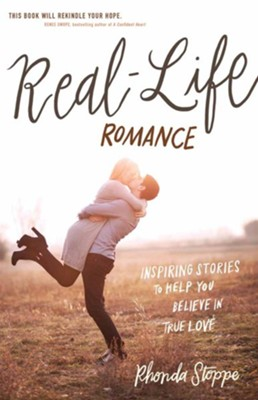Real-Life Romance: Inspiring Stories to Help You Believe in True Love  -     By: Rhonda Stoppe