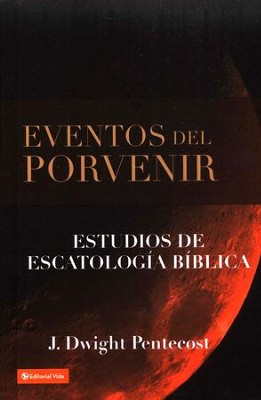 Eventos del Porvenir  (Things to Come)  -     By: J. Dwight Pentecost