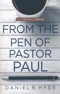 From the Pen of Pastor Paul: 1 & 2 Thessalonians  -     By: Daniel R. Hyde