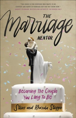 The Marriage Mentor: Becoming the Couple You Long to Be  -     By: Rhonda Stoppe, Steve Stoppe
