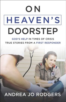On Heaven's Doorstep: God's Help in Times of Crisis- True Stories from a First Responder  -     By: Andrea Jo Rodgers
