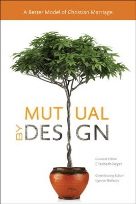 Mutual by Design: A Better Model of Christian Marriage  -     By: Elizabeth Beyer