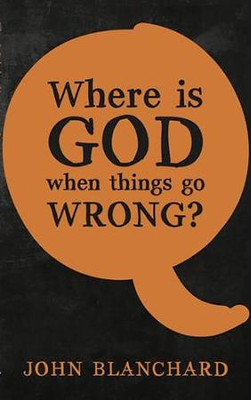 Where is God When Things Go Wrong?  -     By: John Blanchard