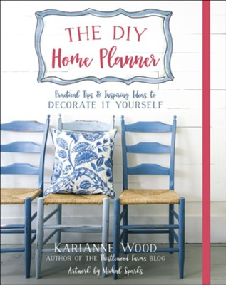 The DIY Home Planner: Practical Tips & Inspiring Ideas to Decorate It Yourself  -     By: KariAnne Wood     Illustrated By: Michal Sparks