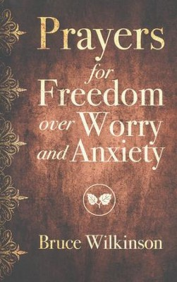 Prayers for Freedom over Worry and Anxiety  -     By: Bruce H. Wilkinson, Heather Lynn