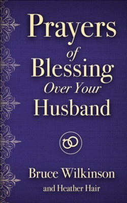 Prayers of Blessing over Your Husband  -     By: Bruce Wilkinson, Heather Lynn