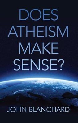Does Atheism Make Sense?  -     By: John Blanchard