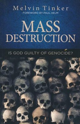 Mass Destruction: Is God Guilty of Genocide?  -     By: Melvin Tinker